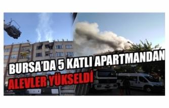 Bursa'da 5 katlı apartmanda alevler yükseldi
