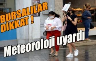Bursalılar dikkat, meteoroloji uyardı