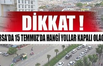 Dikkat! Bursa'da 15 Temmuz'da hangi yollar kapalı olacak?