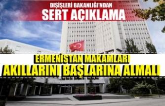 Dışişleri Bakanlığı: 'Ermenistan makamları akıllarını başlarına almalı'