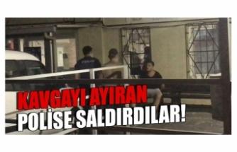 Bursa'da kavgayı bırakıp polisle tartıştılar