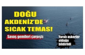 Doğu Akdeniz'de sıcak temas! Savaş gemileri çarpıştı