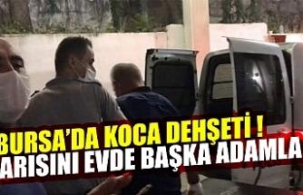 Bursa'da koca dehşeti ! karısını evde başka adamla...