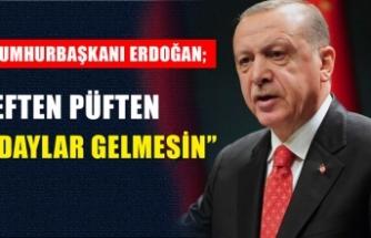 Cumhurbaşkanı Erdoğan: Eften püften adaylar gelmesin