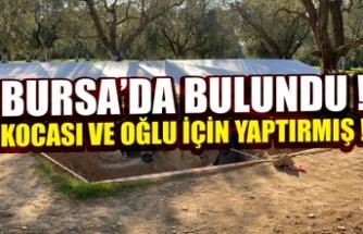 Bursa'da bulundu ! kocası ve oğlu için yaptırmış...