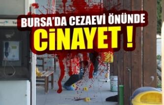 Bursa'da cezaevi önünde kanlı infaz !