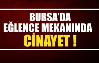 Bursa'da kapalı olması gereken eğlence mekanında cinayet
