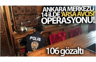 Ankara merkezli 14 ilde 'Arsa Avcısı' operasyonu: 106 gözaltı