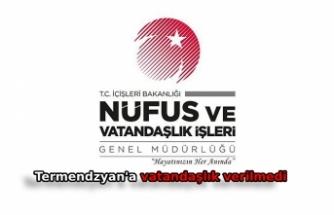 Nüfus ve Vatandaşlık İşleri'nden Termendzhyan açıklaması