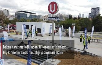 Bakan Karaismailoğlu'ndan 'U' logosu açıklaması: Hiç kimsenin emek hırsızlığı yapmaması lazım