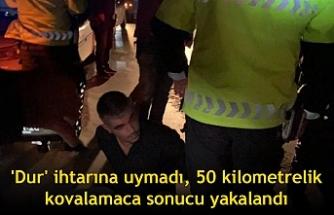 'Dur' ihtarına uymadı, 50 kilometrelik kovalamaca sonucu yakalandı