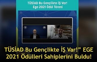 """""""TÜSİAD Bu Gençlikte İŞ Var!"""" EGE 2021 Ödülleri Sahiplerini Buldu!"""
