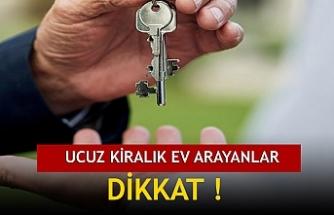 UCUZ KİRALIK EV ARAYANLAR  DİKKAT !