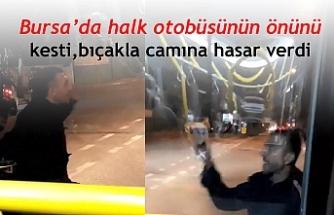 Bursa'da halk otobüsünün önünü kesip, bıçakla camına hasar verdi