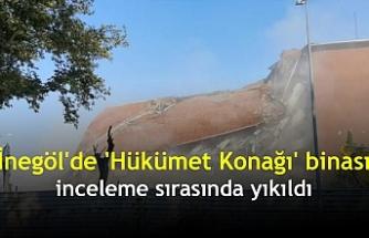 İnegöl'de 'Hükümet Konağı' binası inceleme sırasında yıkıldı