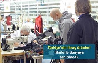 Türkiye'nin ihraç ürünleri filmlerle dünyaya tanıtılacak