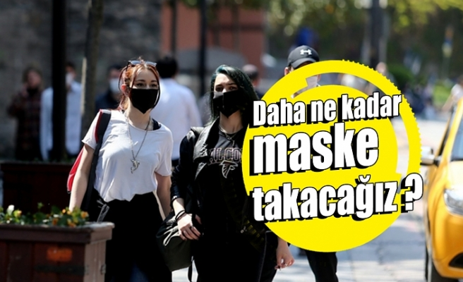 Daha ne kadar maske takacağız ?