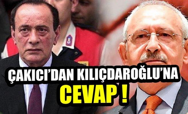 Çakıcı'dan Kılıçdaroğlu'na cevap !