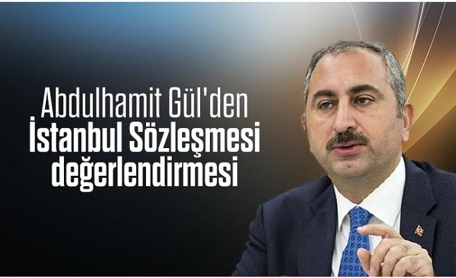 Abdulhamit Gül'den, İstanbul Sözleşmesi değerlendirmesi