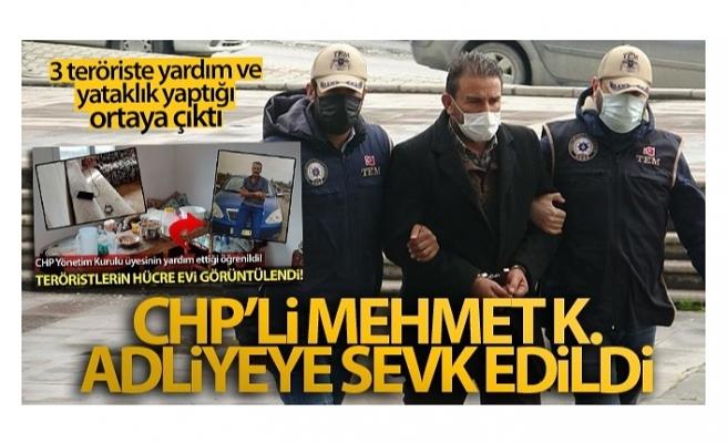 Teröristlere evini açan CHP'li Mehmet K. adliyeye sevk edildi