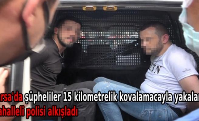 Bursa'da şüpheliler 15 kilometrelik kovalamacayla yakalandı; mahalleli polisi alkışladı