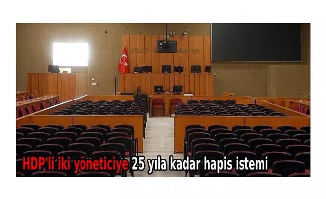 HDP'li iki yöneticiye 25 yıla kadar hapis istemi