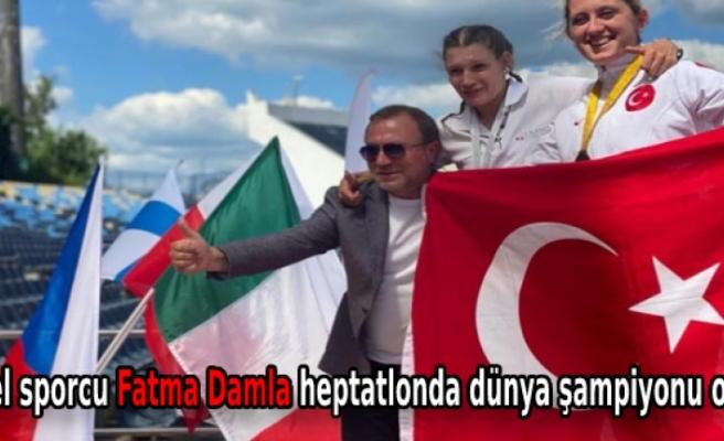 Özel sporcu Fatma Damla heptatlonda dünya şampiyonu oldu