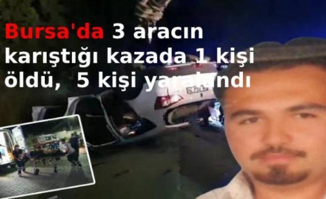 Bursa'da 3 aracın karıştığı kazada 1 kişi öldü, 2'si ağır 5 kişi yaralandı