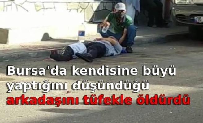 Bursa'da kendisine büyü yaptığını düşündüğü arkadaşını tüfekle öldürdü