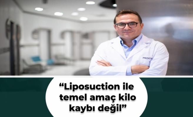 """""""Liposuction ile temel amaç kilo kaybı değil"""""""