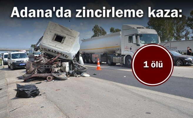 Adana'da zincirleme kaza: 1 ölü