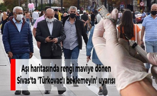 Aşı haritasında rengi maviye dönen Sivas'ta 'Türkovac'ı beklemeyin' uyarısı