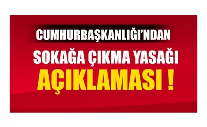 Cumhurbaşkanlığı'ndan sokağa çıkma yasağı açıklaması