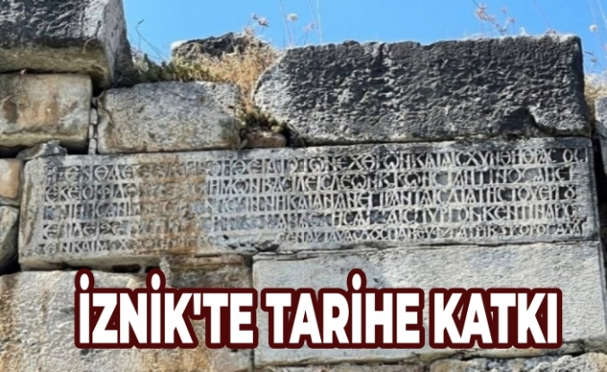 İZNİK'TE TARİHE KATKI