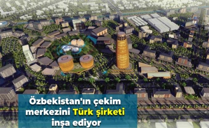 Özbekistan'ın çekim merkezini Türk şirketi inşa ediyor