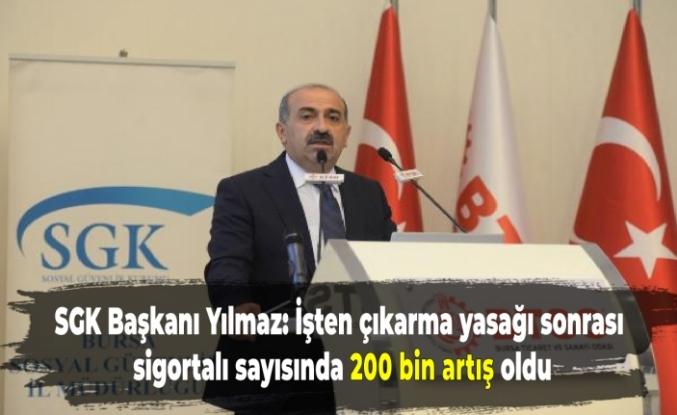 SGK Başkanı Yılmaz: İşten çıkarma yasağı sonrası sigortalı sayısında 200 bin artış oldu