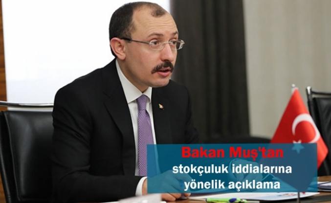 Bakan Muş'tan stokçuluk iddialarına yönelik açıklama