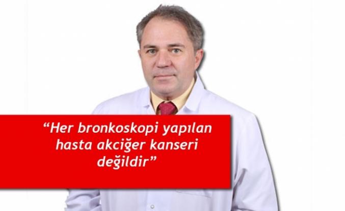 """""""Her bronkoskopi yapılan hasta akciğer kanseri değildir"""""""
