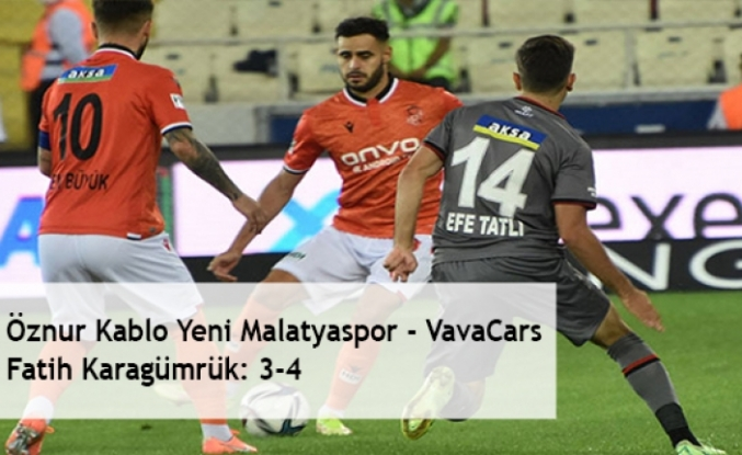 Öznur Kablo Yeni Malatyaspor - VavaCars Fatih Karagümrük: 3-4
