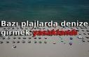 Bazı plajlarda denize girmek yasaklandı