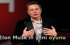 Elon Musk'ın yeni oyunu