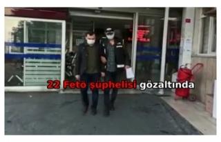FETÖye eş zamanlı operasyon: 22 gözaltı