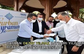BAŞKAN OKTAY YILMAZ BAYRAMI YILDIRIM BEYAZIT CAMİİ'NDE...