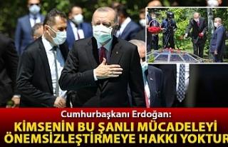 Erdoğan: Kimsenin bu şanlı mücadeleyi önemsizleştirmeye...