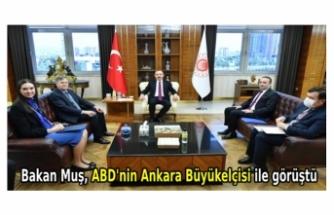 Bakan Muş, ABD'nin Ankara Büyükelçisi ile görüştü