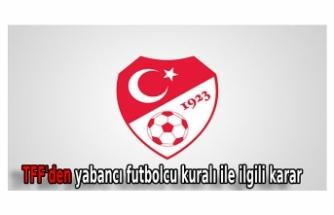 TFF'den yabancı futbolcu kuralı ile ilgili karar