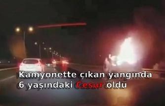 Kamyonette çıkan yangında 6 yaşındaki Cesur öldü