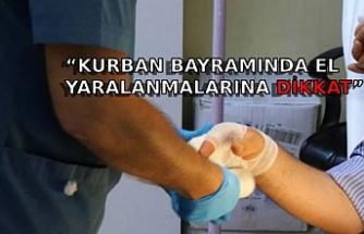 """KURBAN BAYRAMINDA EL YARALANMALARINA DİKKAT"""