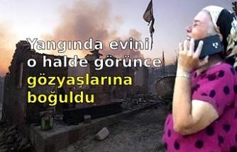 Yangında evini o halde görünce gözyaşlarına boğuldu: Böyle acı mı olur Allah'ım?