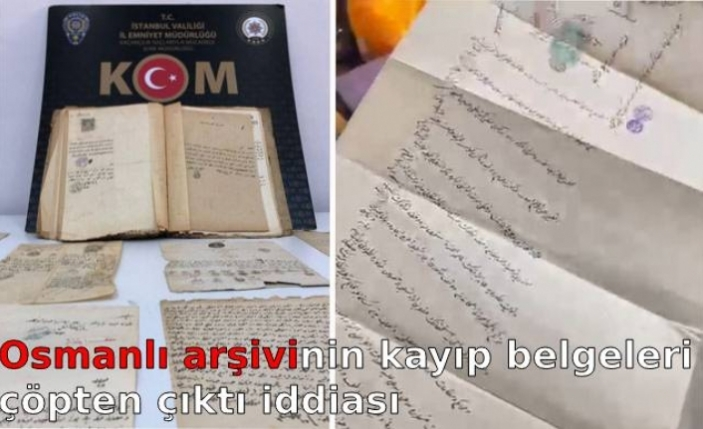 Osmanlı arşivinin kayıp belgeleri çöpten çıktı iddiası